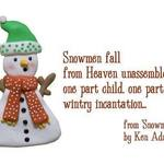 snowman with a quote from Ken Adams about them being one part child, one part flake