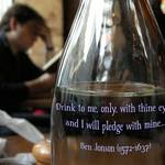 I Will Pledge  BEN JONSON: Drink to me only with thine eyes, and I will pledge with mine..