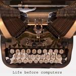 typewriter with text that reads 'Life before computers'